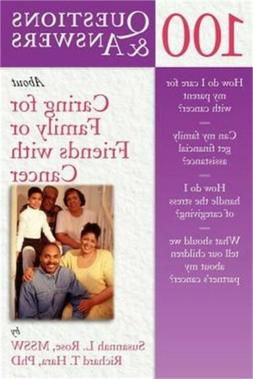 100 Questions and Answers about Caring for Family or Friends